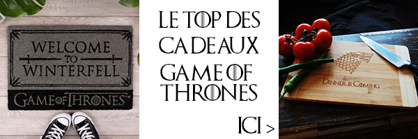 cadeaux game of thrones