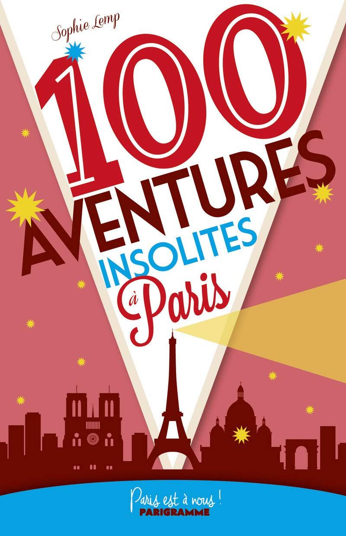 Guide 100 aventures insolites à Paris