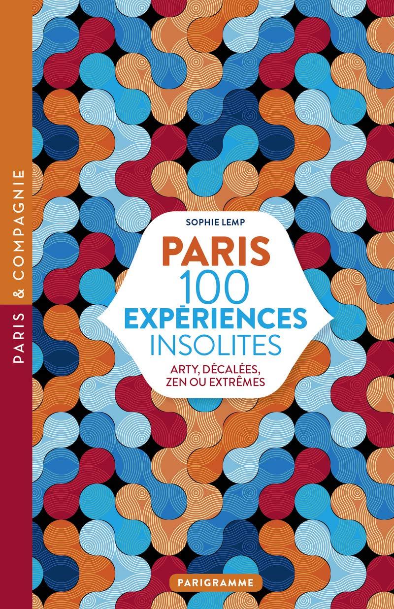 Guide de voyage Paris 100 expériences insolites