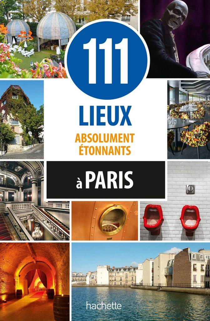 Guide de voyage 111 lieux absolument étonnants à Paris